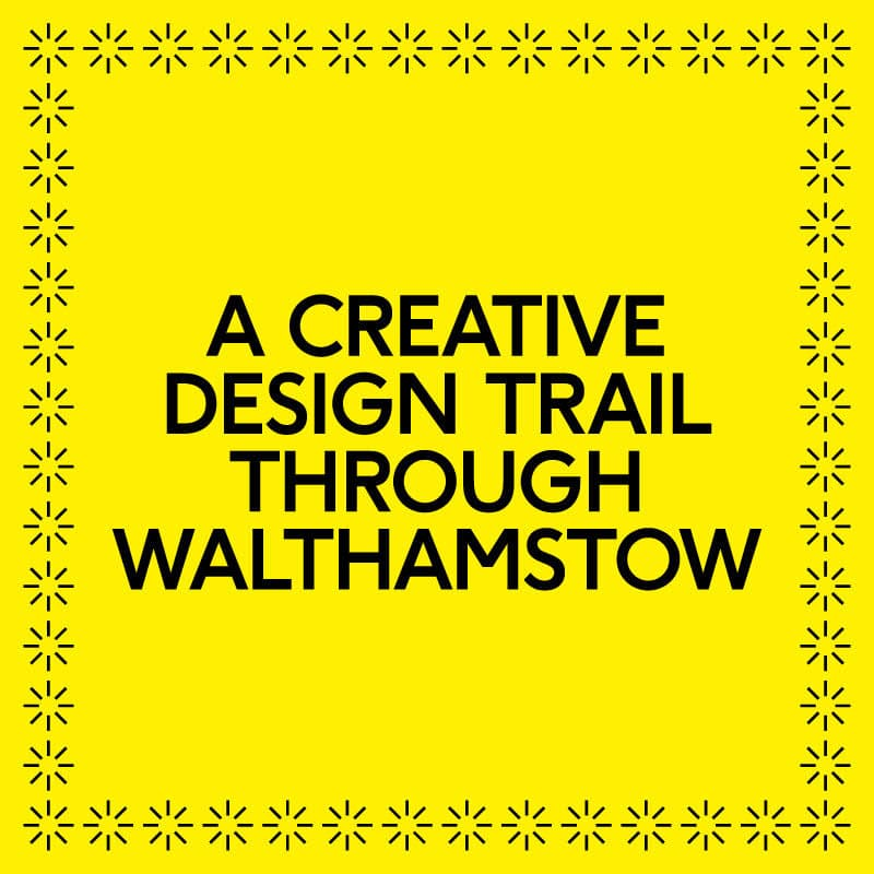 A creative design trail through Walthamstow